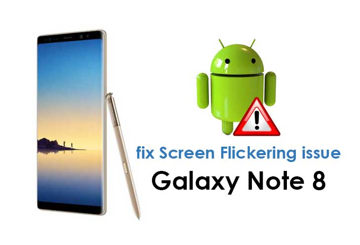 How To Fix Samsung Galaxy Note 8 Screen Flickering Issue
