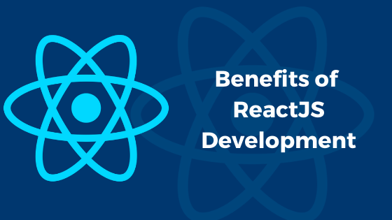 Benefits of ReactJS Development and Reasons to Choose it for your App