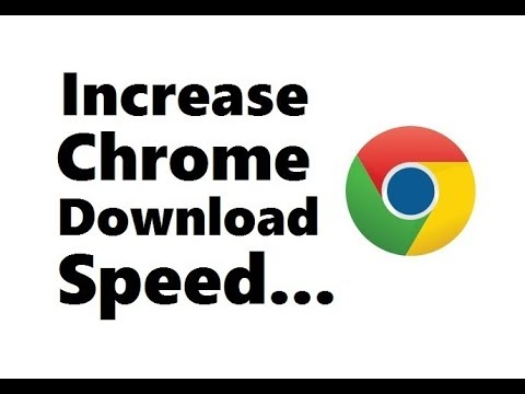 increase Google Chrome Download speed